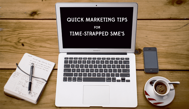 Quick marketing tips for time strapped SMEs