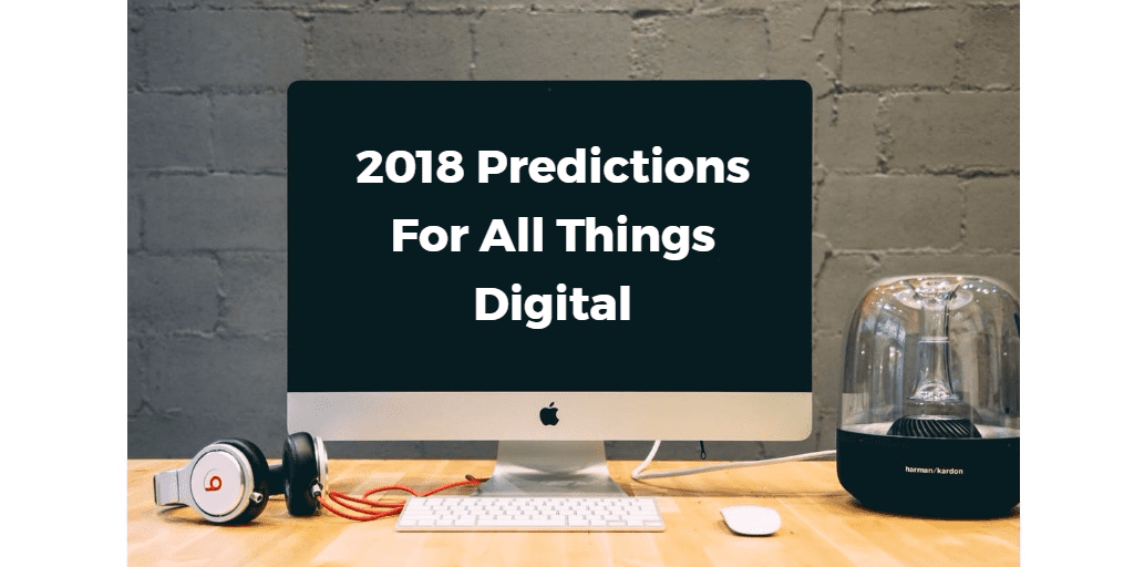 2018 predictions for all things digital
