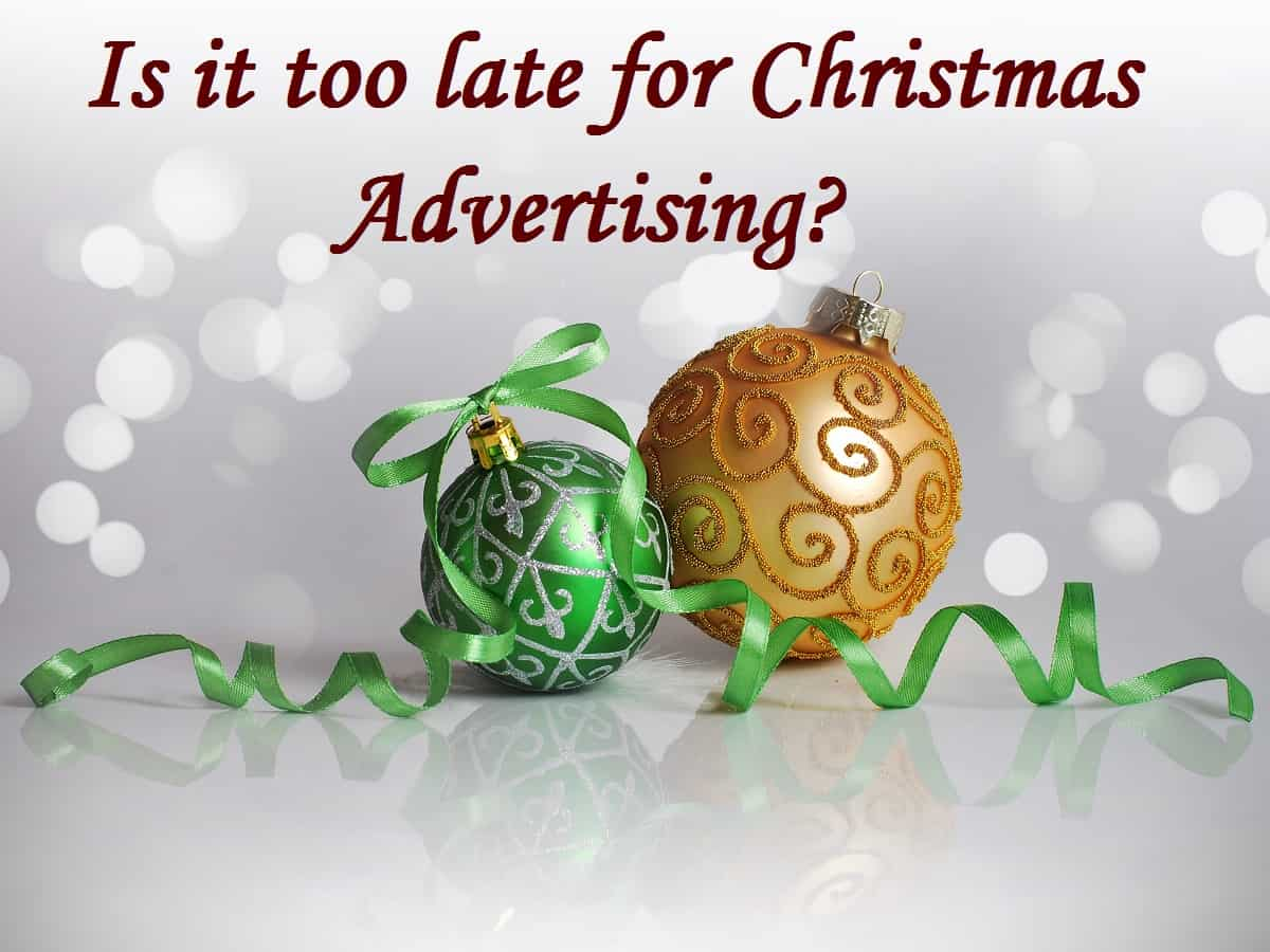 Is it too late for Christmas advertising?